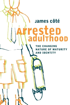 Arrested Adulthood: The Changing Nature of Maturity and Identity - Cote, James E, and Flagg, Barbara