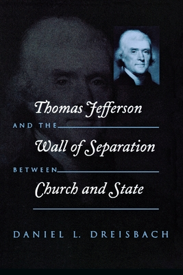 Thomas Jefferson and the Wall of Separation Between Church and State - Dreisbach, Daniel L, and Taylor, John