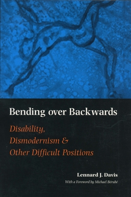 Bending Over Backwards: Essays on Disability and the Body - Davis, Lennard J, and Berube, Michael, and B Rub, Michael F (Foreword by)