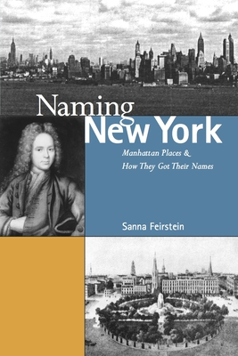 Naming New York: Manhattan Places and How They Got Their Names - Feirstein, Sanna, and Rosenblum, Constance (Editor)