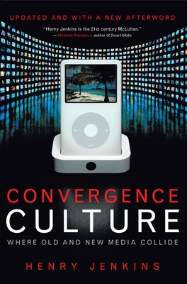 Convergence Culture: Where Old and New Media Collide - Jenkins, Henry, Professor
