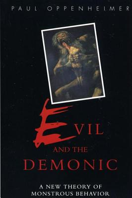 Evil and the Demonic: A New Theory of Monstrous Behavior - Oppenheimer, Paul, and Alba, Richard (Editor), and Raboteau, Albert (Editor)