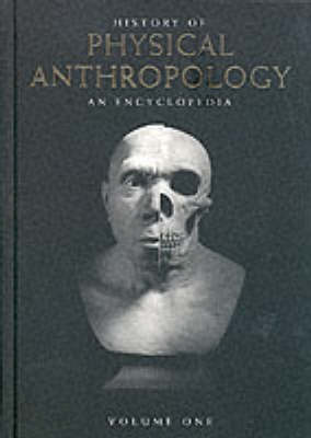 History of Physical Anthropology: An Encyclopedia - Spencer, Frank (Editor)