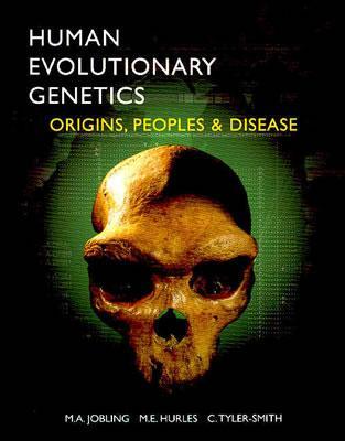Human Evolutionary Genetics: Origins, Peoples & Disease - Jobling, Mark A, and Tyler-Smith, Chris, and Hurles, Matthew