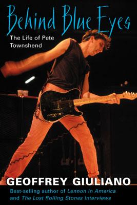Behind Blue Eyes: The Life of Pete Townshend - Giuliano, Geoffrey, and Guiliano Geoffrey, and Guiliano, Geoffrey