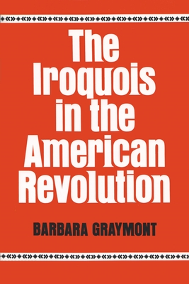 The Iroquois in the American Revolution - Graymont, Barbara