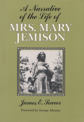 A Narrative of the Life of Mrs. Mary Jemison ... - Seaver, James E, and Abrams, George (Photographer)