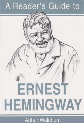 A Reader's Guide to Ernest Hemingway - Waldhorn, Arthur