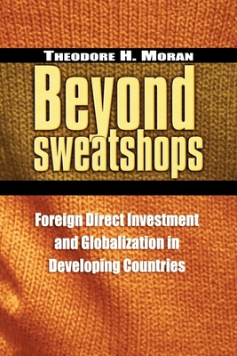 Beyond Sweatshops: Foreign Direct Investment and Globalization in Developing Countries - Moran, Theodore H