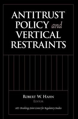 Antitrust Policy and Vertical Restraints - Hahn, Robert W (Editor)