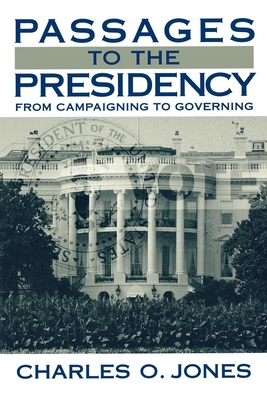 Passages to the Presidency: From Campaigning to Governing - Jones, Charles O