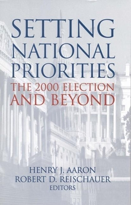 Setting National Priorities: The 2000 Election and Beyond - Aaron, Henry J (Editor), and Reischauer, Robert D (Editor)