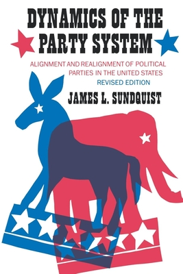 Dynamics of the Party System: Alignment and Realignment of Political Parties in the United States (Revised) - Sundquist, James L