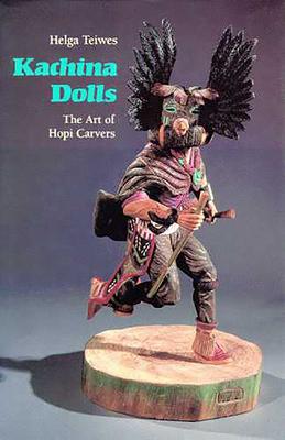 Kachina Dolls: The Art of Hopi Carvers - Teiwes, Helga