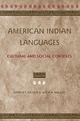 American Indian Languages: Cultural and Social Contexts - Silver, Shirley, and Miller, Wick R