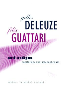 Anti-Oedipus: Capitalism and Schizophrenia - Deleuze, Gilles, Professor, and Lane, Helen R (Translated by), and Hurley, Robert (Translated by)
