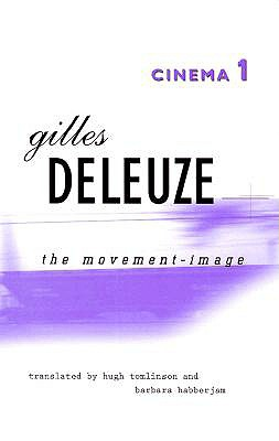 Cinema 1: The Movement-Image - Delevze, Gilles, and Deleuze, Gilles, Professor, and Tomlinson, Hugh, Professor (Translated by)