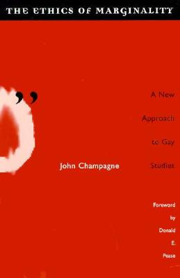 Ethics of Marginality: A New Approach to Gay Studies - Champagne, John