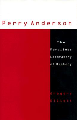 Perry Anderson: The Merciless Laboratory of History - Elliott, Gregory