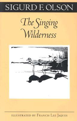 The Singing Wilderness - Olson, Sigurd F, and Olson, Siguard