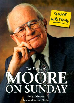 Gone Writing: The Poems of Moore on Sunday - Moore, Peter, and Shelby, Don (Foreword by)