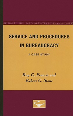Service and Procedures in Bureaucracy: A Case Study - Francis, Roy G, and Stone, Robert C