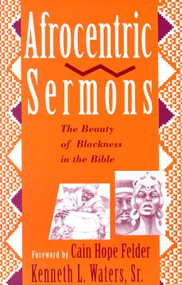 Afrocentric Sermons: The Beauty of Blackness in the Bible - Waters, Kenneth L, and Felder, Cain Hope (Foreword by)