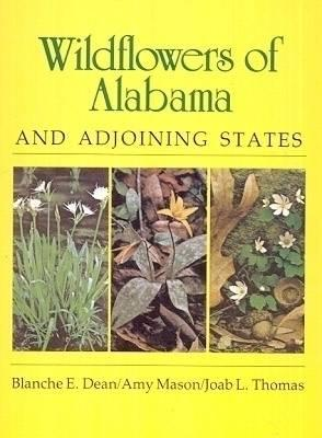 Wildflowers of Alabama and Adjoining States - Dean, Blanche E, and Dean, Laura F, and Thomas, Joab L