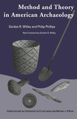 Method and Theory in American Archaeology - Willey, Gordon Randolph, and Phillips, Philip, and Lyman, R Lee (Introduction by)