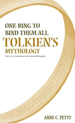 One Ring to Bind Them All: Tolkien's Mythology - Petty, Anne C