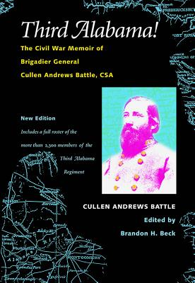 Third Alabama!: The Civil War Memoir of Brigadier General Cullen Andrews Battle, CSA - Battle, Cullen A, and Battle, and Beck, Brandon H (Editor)