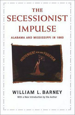 The Secessionist Impulse: Alabama and Mississippi in 1860 - Barney, William L