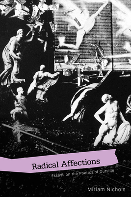 Radical Affections: Essays on the Poetics of Outside - Nichols, Miriam, Dr., PH.D.
