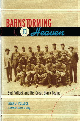 Barnstorming to Heaven: Syd Pollock and His Great Black Teams - Pollock, Alan J, and Riley, James A (Editor)