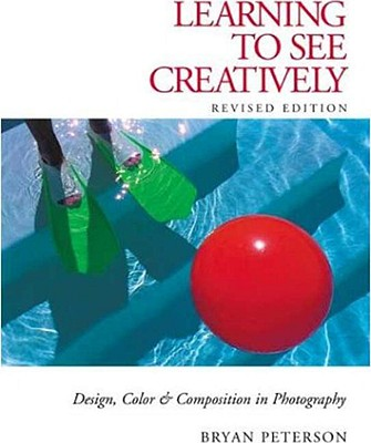 Learning to See Creatively: Design, Color & Composition in Photography - Peterson, Bryan F
