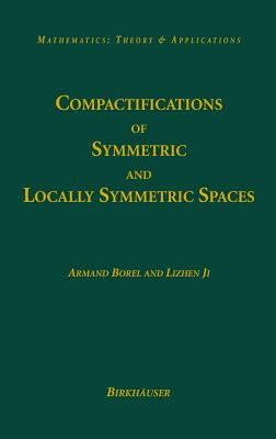 Compactifications of Symmetric and Locally Symmetric Spaces - Borel, Armand, and Ji, Lizhen