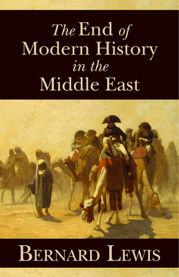 The End of Modern History in the Middle East - Lewis, Bernard