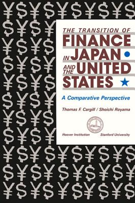 The Transition of Finance in Japan and the United States: A Comparative Perspective - Cargill, Thomas F, and Royama, Shoichi (Editor)