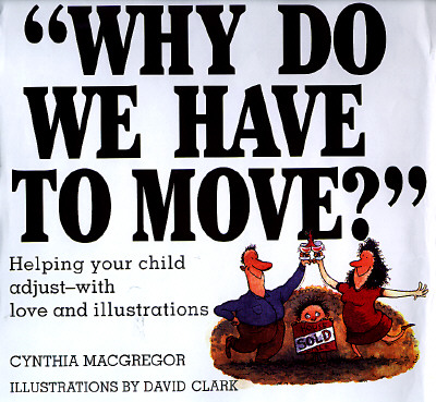 Why Do We Have to Move?: Helping Your Child Adjust-With Love and Illustrations - MacGregor, Cynthia