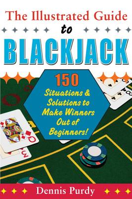The Illustrated Guide to Blackjack: 150 Situations & Solutions to Make Winners Out of Beginners! - Purdy, Dennis
