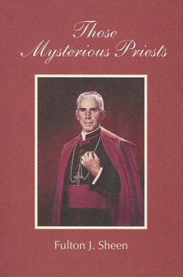 Those Mysterious Priests - Sheen, Fulton J