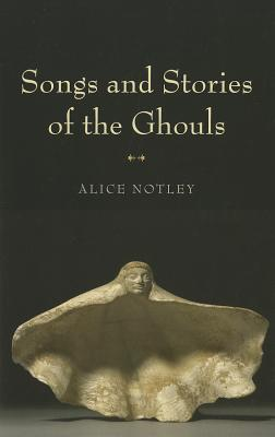 Songs and Stories of the Ghouls - Notley, Alice