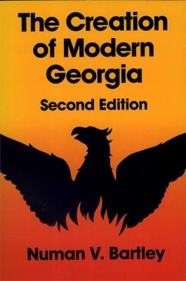The Creation of Modern Georgia, Second Edition - Bartley, Numan V, Professor