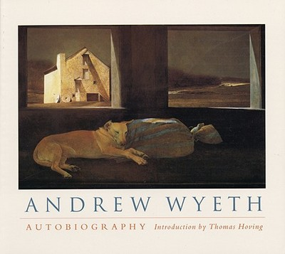 Andrew Wyeth: Autobiography - Wyeth, Andrew, and Hoving, Thomas (Introduction by)