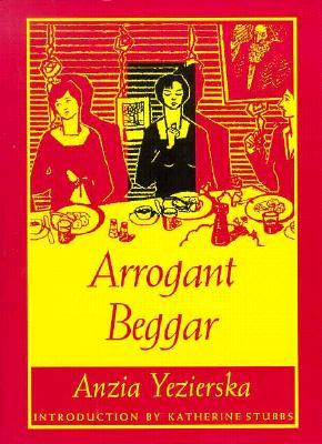 Arrogant Beggar - PB - Yezierska, Anzia, and Anzia Yezierska, and Yezierska