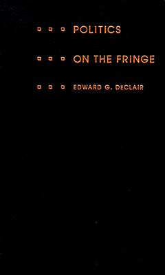 Politics on the Fringe: The People, Policies, and Organization of the French National Front - DeClair, Edward G