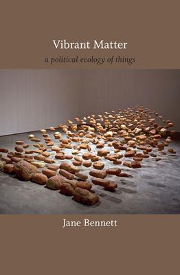 Vibrant Matter: A Political Ecology of Things - Bennett, Jane