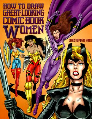 How to Draw Great-Looking Comic Book Women - Hart, Christopher