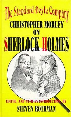 The Standard Doyle Company: Christopher Morley on Sherlock Holmes - Rothman, Steven (Editor), and Morley, Christopher