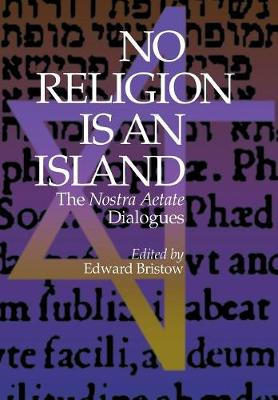 No Religion Is an Island: The Nostra Aetate Dialogues - Bristow, Edward W (Editor)